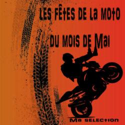 MA SELECTION DE FÊTES DE LA MOTO DU MOIS DE MAI